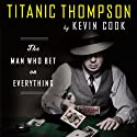 Titanic Thompson: The Man Who Bet on Everything Audiobook by Kevin Cook Narrated by Joe Barrett