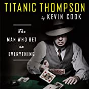Titanic Thompson: The Man Who Bet on Everything | [Kevin Cook]