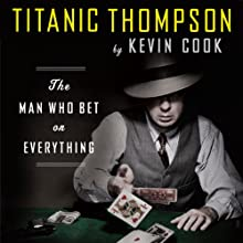 Titanic Thompson: The Man Who Bet on Everything (       UNABRIDGED) by Kevin Cook Narrated by Joe Barrett