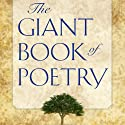 The Giant Book of Poetry (       UNABRIDGED) by William Roetzheim (editor) Narrated by John Aviles, Richard Baird, Joel Castellaw, Kris Griffen, Marti Krane, Robert Masson, Courtney J. McMillon, Olga Mieth, Regina Roetzheim, Heather Rupy