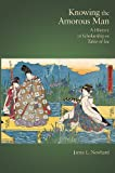 Knowing the Amorous Man: A History of Scholarship on <i>Tales of Ise</i> (Harvard East Asian Monographs)