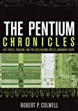 The Pentium Chronicles: The People, Passion, and Politics Behind Intel's Landmark Chips