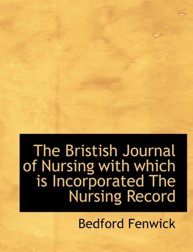 The Bristish Journal of Nursing with which is Incorporated The Nursing Record