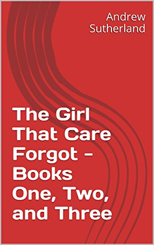 Free Kindle Book : The Girl That Care Forgot - Books One, Two, and Three