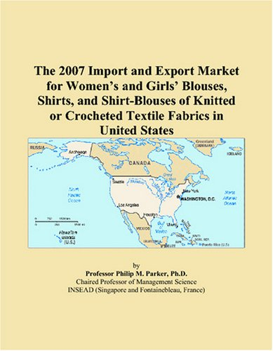 The 2007 Import and Export Market for Women's and Girls' Blouses, Shirts, and Shirt-Blouses of Knitted or Crocheted Textile Fabrics in United States