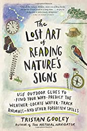 The Lost Art of Reading Nature's Signs: Use Outdoor Clues to Find Your Way, Predict the Weather, Locate Water, Track Animalsand Other Forgotten Skills