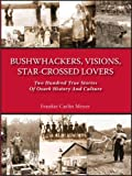 img - for Bushwhackers, Visions, Star-Crossed Lovers; Two Hundred True Stories of Ozark History and Culture book / textbook / text book