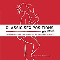 Classic Sex Positions Reinvented: Your Favorite Sex Positions – 100 Wild and Erotic Ways Front Cover