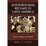 Authoritarian Regimes in Latin America: Dictators, Despots, and Tyrants (Jaguar Books on Latin America) ~ Paul H. Lewis