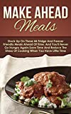 Make Ahead Meals: Stock Up On These 44 Fridge And Freezer Friendly Meals Ahead Of Time, And Youll Never Go Hungry Again-Save Time And Reduce The Stress ... Slow Cooker Recipes, Make Ahead Paleo)