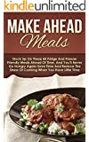 Make Ahead Meals: Stock Up On These 44 Fridge And Freezer Friendly Meals Ahead Of Time, And You'll Never Go Hungry Again-Save Time And Reduce The Stress ... Slow Cooker Recipes, Make Ahead Paleo)