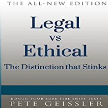 Legal vs. Ethical: The Distinction That Stinks (Bigshots' Bull) (       UNABRIDGED) by Pete Geissler Narrated by Ray Allaire