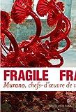 Fragile: Murano, chefs-d'oeuvre de verre de la Renaissance au XXIe siècle (2070140601) by Rosa Barovier Mentasti