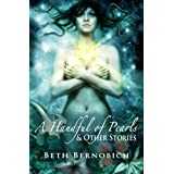 A Handful of Pearls & Other Stories ~ Beth Bernobich