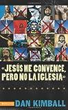 Jesús los convence, pero la iglesia no: Perspectivas de una generación emergente (Spanish Edition) (082975363X) by Kimball, Dan