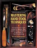 Mastering Hand Tool Techniques: A Comprehensive Guide on How to Sharpen, Tune, and Use Classic Hand Tools to Add Power to Your Woodworking