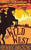 The Wild West (Usborne True Stories)