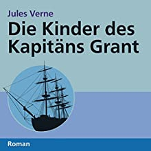 Die Kinder des Kapitäns Grant (       ungekürzt) von Jules Verne Gesprochen von: Cathrin Bürger