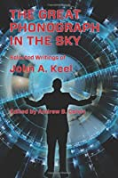 The Great Phonograph in the Sky: Selected Writings of John A. Keel