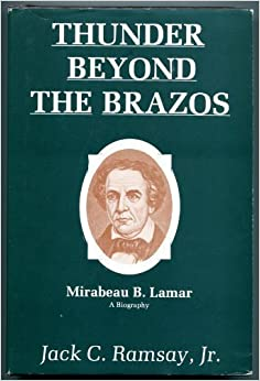 Thunder Beyond The Brazos Mirabeau B Lamar A Biography Jack C Jr Ramsay 9780890154625