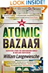 The Atomic Bazaar: Dispatches from th...
