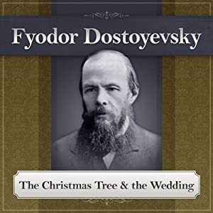 The Christmas Tree and the Wedding: A Fyodor Dostoyevsky Short Story | [Fyodor Dostoyevsky]