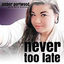 Never Too Late Audiobook by Amber Portwood Narrated by Amber Portwood