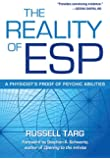 The Reality of ESP: A Physicist's Proof of Psychic Abilities