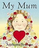 Anthony Browne My Mum