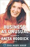 Anita Roddick Business As Unusual: The Journey of Anita Roddick and the Body Shop