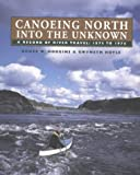 Canoeing North Into the Unknown: A Record of River Travel, 1874 to 1974 (0920474934) by Hodgins, Bruce W.