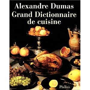 Grand dictionnaire de cuisine, by Alexandre Dumas