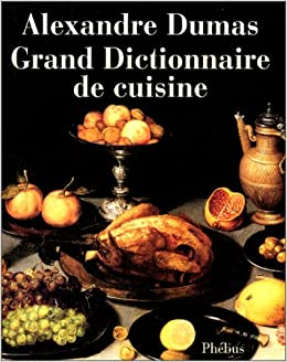 Grand dictionnaire de cuisine alexandre dumas for Alexander dumas dictionary of cuisine