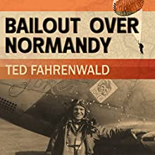 Bailout Over Normandy: A Flyboy's Adventures with the French Resistance and Other Escapades in Occupied France   Livre audio Auteur(s) : Ted Fahrenwald Narrateur(s) : Corey M. Snow