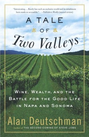 A Tale of Two Valleys: Wine, Wealth and the Battle for the Good Life in Napa and Sonoma, Alan Deutschman