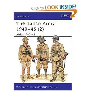 The Italian Army 1940-45: Africa 1940-43 Philip Jowett, Stephen Andrew