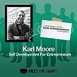 Karl Moore - Self Development for Entrepreneurs: Conversations with the Best Entrepreneurs on the Planet | Karl Moore
