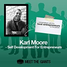 Karl Moore - Self Development for Entrepreneurs: Conversations with the Best Entrepreneurs on the Planet Speech by Karl Moore Narrated by Mike Giles