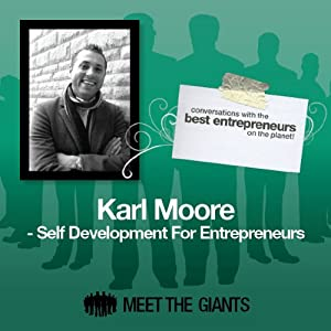 Karl Moore - Self Development for Entrepreneurs: Conversations with the Best Entrepreneurs on the Planet | [Karl Moore]