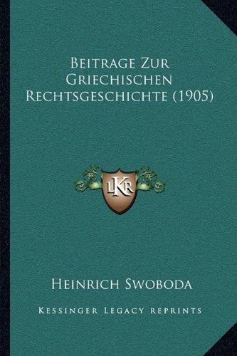 Beitrage Zur Griechischen Rechtsgeschichte (1905)