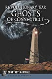 Revolutionary War Ghosts of Connecticut (Haunted America)