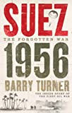 Barry Turner Suez 1956: The Inside Story of the First Oil War