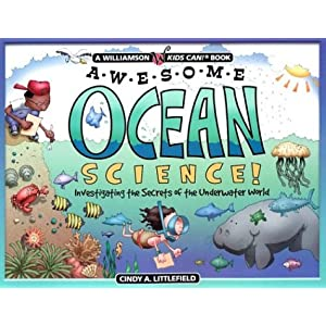 Awesome Ocean Science: Investigating the Secrets of the Underwater World (Williamson Kids Can! Series)