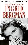 La V�ritable Ingrid Bergman par Meyer-Stabley