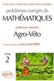 Problmes corrigs de mathmatiques poss au concours Agro-Vto : Tome 2