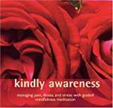 Kindly Awareness: Managing Pain, Illness, and Stress with Guided Mindfulness Meditation