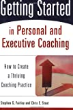 img - for Getting Started in Personal and Executive Coaching: How to Create a Thriving Coaching Practice book / textbook / text book