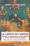 echange, troc John Laughland - La liberté des nations. Essai sur les fondements de la société politique et sur leur destruction par l'Europe