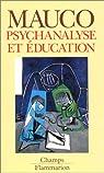 Psychanalyse et éducation par Mauco