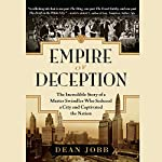 Empire of Deception: The Incredible Story of a Master Swindler Who Seduced a City and Captivated the Nation | Dean Jobb